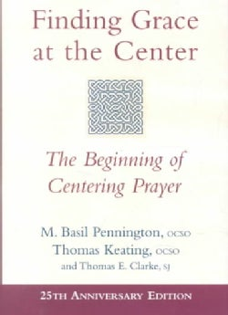 Finding Grace at the Center: The Beginning of Centering Prayer (Hardcover)