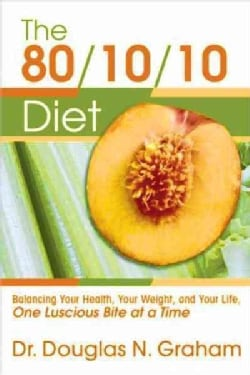 The 80/10/10 Diet: Balancing Your Health, Your Weight, and Your Life One Luscious Bite at a Time (Paperback)