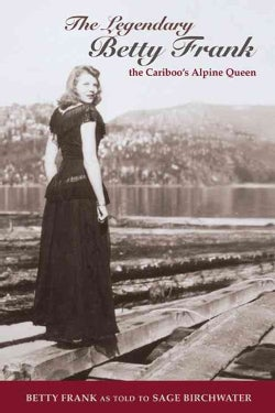 The Legendary Betty Frank: The Cariboo's Alpine Queen (Paperback)