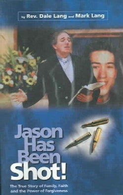 Jason Has Been Shot: The True Story of Family, Faith and The Power of Forgiveness (Paperback)