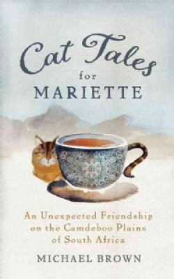 Cat Tales for Mariette: An Unexpected Friendship on the Camdeboo Plains of South Africa (Paperback)