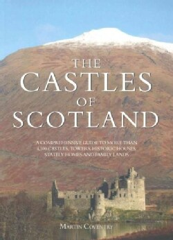 The Castles of Scotland: A Comprehensive Guide to More Than 4,100 Castles, Towers, Historic Houses, Stately Homes... (Paperback)