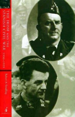 The Irish and the Spanish Civil War 1936 39: Crusades in Conflict (Paperback)