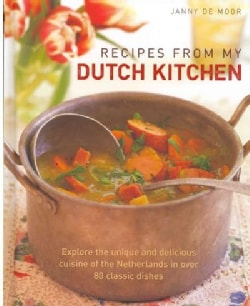 Recipes from My Dutch Kitchen: Explore the unique and delicious cuisine of the Netherlands in over 80 classic dishes (Hardcover)