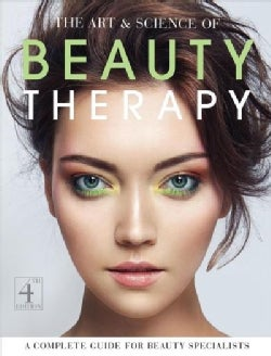 The Art & Science of Beauty Therapy: A Complete Guide for Beauty Specialists (Paperback)