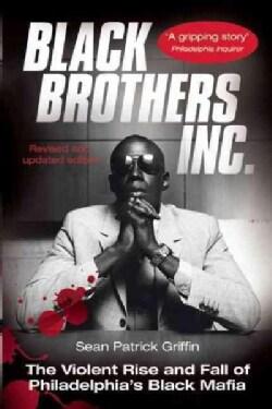 Black Brothers, Inc.: The Violent Rise And Fall Of The Philadelphia Black Mafia (Paperback)