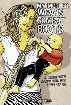 My Mother Wears Combat Boots: A Parenting Guide for the Rest of Us (Paperback)