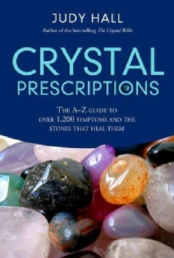 Crystal Prescriptions: The A-z Guide to over 1,200 Symptoms And Their Healing Crystals (Paperback)