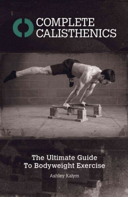 Complete Calisthenics: The Ultimate Guide to Bodyweight Exercise (Paperback)