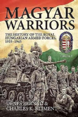 Magyar Warriors: The History of the Royal Hungarian Armed Forces 1919-1945 (Hardcover)