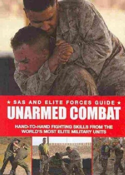 Unarmed Combat: Hand-to-hand Fighting Skills from the World's Most Elite Military Units (Paperback)