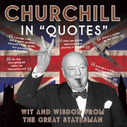 "Churchill in ""Quotes"": Wit and Wisdom from the Great Statesman (Paperback)"