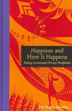 Happiness and How It Happens: Finding Contentment Through Mindfulness (Hardcover)
