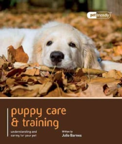 Puppy Care & Training: Understanding and Caring for Your Pet (Paperback)