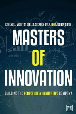 Masters of Innovation: Building the Perpetually Innovative Company (Hardcover)