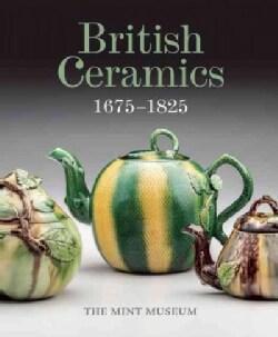 British Ceramics 1675-1825: The Mint Museum (Hardcover)