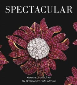 Spectacular: Gems and Jewelry from the Merriweather Post Collection (Hardcover)