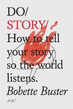 Do Story: How to Tell Your Story So the World Listens (Paperback)