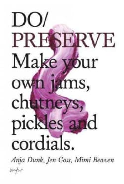 Do Preserve: Make your own jams, chutneys, pickles and cordials (Paperback)