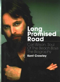 Long Promised Road: Carl Wilson, Soul of the Beach Boys - The Biography (Paperback)