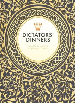 Dictators' Dinners: A Bad Taste Guide to Entertaining Tyrants (Hardcover)