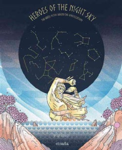 Heroes of the Night Sky: The Greek Myths Behind the Constellations (Hardcover)