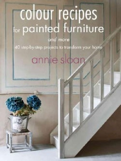 Color Recipes for Painted Furniture and More: 40 Step-by-step Projects to Transform Your Home (Paperback)