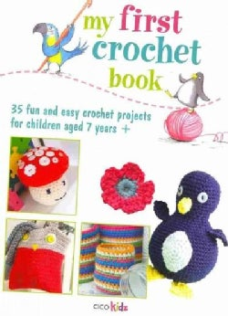 My First Crochet Book: 35 Fun and Easy Crochet Projects for Children Age 7 + (Paperback)