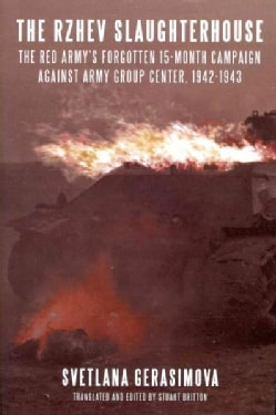 The Rzhev Slaughterhouse: The Red Army's Forgotten 15-Month Campaign Against Army Group Center, 1942-1943 (Hardcover)