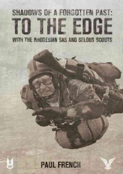 Shadows of a Forgotten Past: To the Edge With the Rhodesian SAS and Selous Scouts (Paperback)