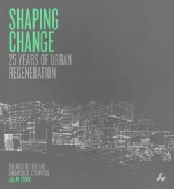 Shaping Change: 25 Years of Regeneration: The Architecture and Urbanism of Stockwool (Paperback)