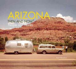 Arizona: Then and Now: People and Places (Hardcover)