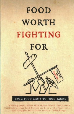 Food Worth Fighting for: From Food Riots to Food Banks (Paperback)