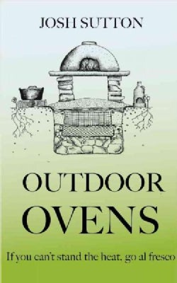 Outdoor Ovens: If You Can't Stand the Heat, Go Al Fresco (Paperback)