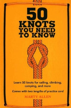 50 Knots You Need to Know: Learn 50 knots for sailing, climbing, camping, and more (Hardcover)