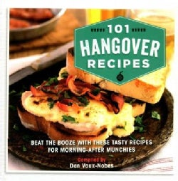 101 Hangover Recipes: Beat the Booze With These Tasty Recipes for Morning-after Munchies (Hardcover)
