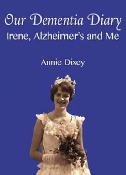 Our Dementia Diary: Irene, Alzheimer's and Me (Hardcover)