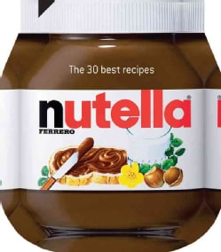 Nutella: The 30 Best Recipes (Hardcover)