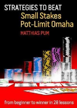 Strategies to Beat Small Stakes Pot-Limit Omaha: From Beginner to Winner in 28 Lessons (Paperback)