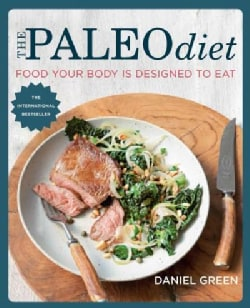 The Paleo Diet: Food Your Body Is Designed to Eat (Paperback)