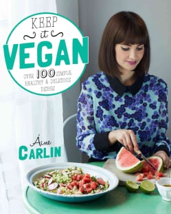 Keep It Vegan: Over 100 Simple, Healthy & Delicious Dishes (Paperback)