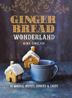 Gingerbread Wonderland: 30 Magical Cookies, Cakes & Houses (Hardcover)