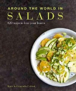 Around the World in 120 Salads: Fresh, Healthy, Delicious (Paperback)