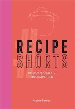 Recipe Shorts: Delicious Dishes in 140 Characters (Hardcover)