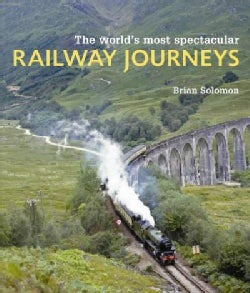 The World's Most Spectacular Railway Journeys: 50 of the Most Scenic, Exciting, Challenging and Exotic Routes Acr... (Paperback)