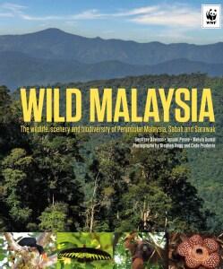 Wild Malaysia: The Wildlife, Scenery, and Biodiversity of Peninsular Malaysia, Sabah, and Sarawak (Hardcover)