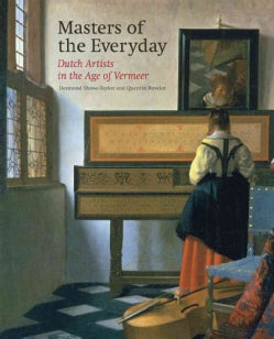 Masters of the Everyday: Dutch Artists in the Age of Vermeer (Hardcover)