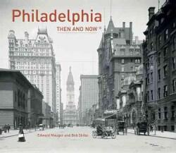 Philadelphia Then and Now (Hardcover)