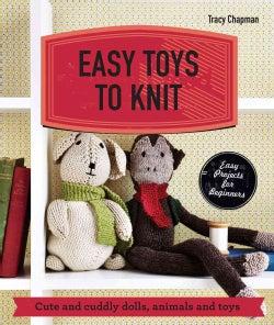 Easy Toys to Knit: Cute and Cuddly Dolls, Animals and Toys (Paperback)