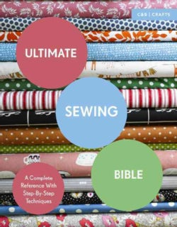 Ultimate Sewing Bible: A Complete Reference with Step-by-Step Techniques (Paperback)